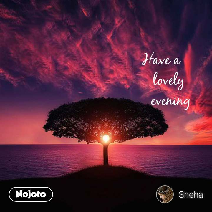 Have a     lovely     evening