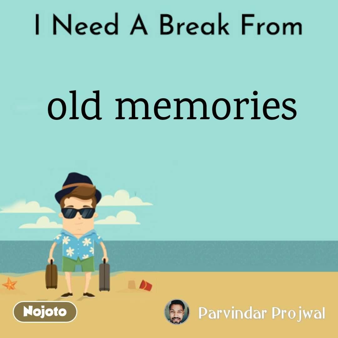 I Need A Break From Old Memories Quotes Shayari Story Poem Jokes