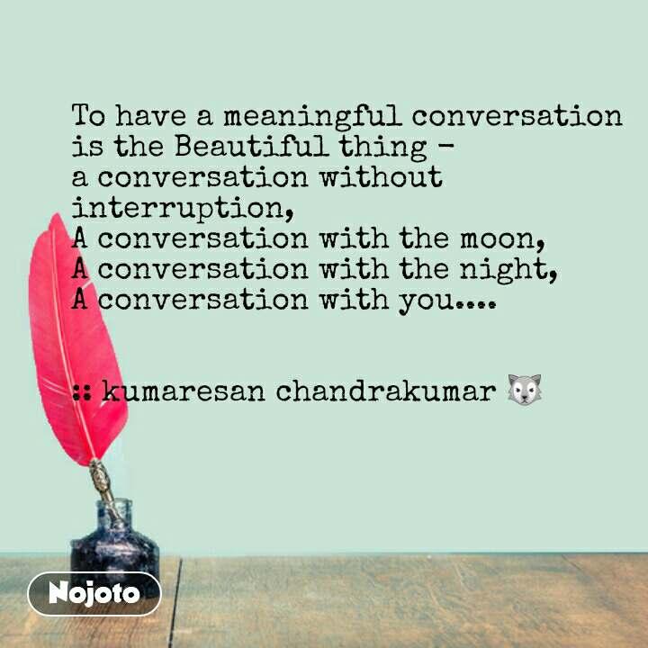Hindi shayari quotes To have a meaningful conversation is the Beautiful thing -  a conversation without interruption, A conversation with the moon, A conversation with the night, A conversation with you....   :: kumaresan chandrakumar 🐺 #NojotoQuote