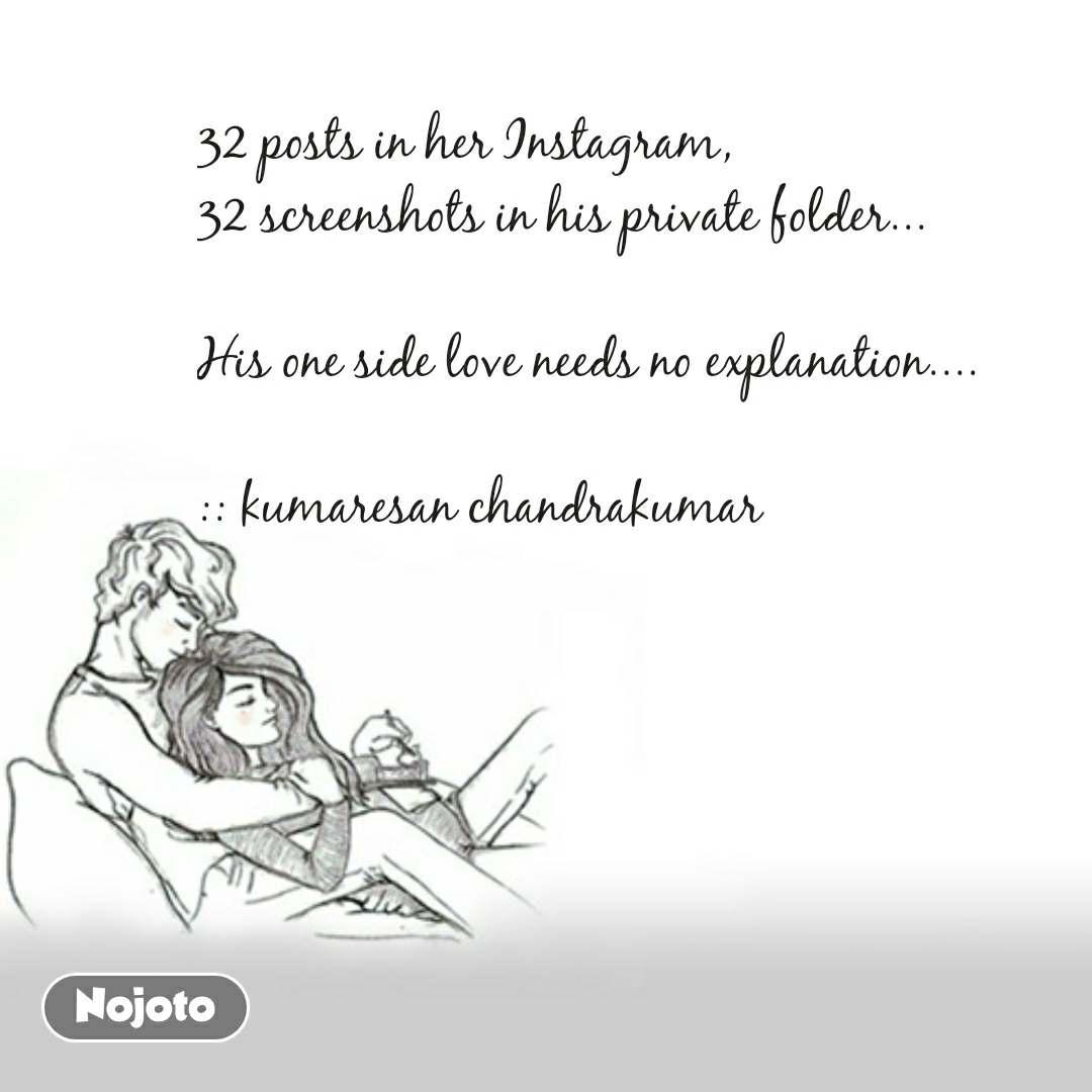 32 posts in her Instagram, 32 screenshots in his private folder...  His one side love needs no explanation....  :: kumaresan chandrakumar #NojotoQuote
