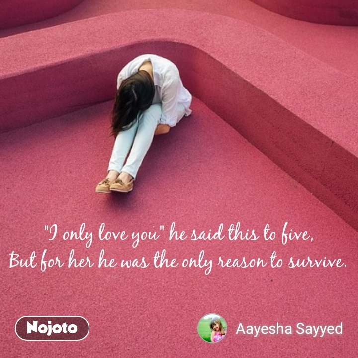 """""""I only love you"""" he said this to five, But for her he was the only reason to survive."""