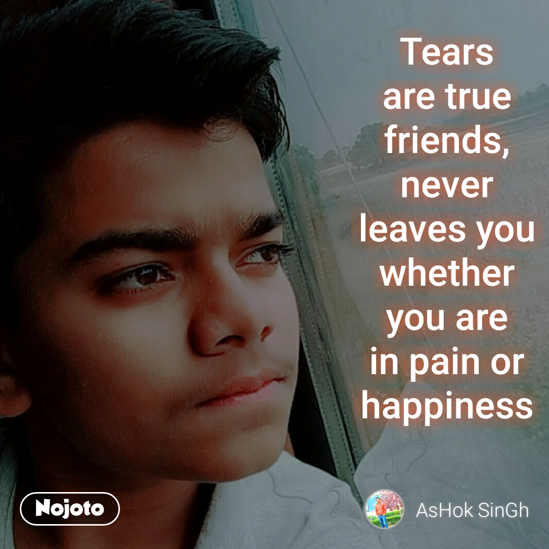 Tears Friends Pain Happiness Quotes Poetry Art Photography