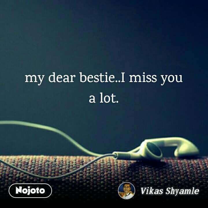 My Dear Bestiei Miss You A Lotmissyou Quotes Shayari Story