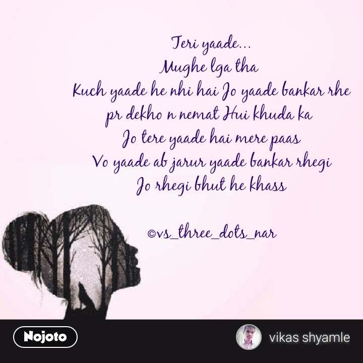 Girl quotes in Hindi Teri yaade... Mughe lga tha  Kuch yaade he nhi hai Jo yaade bankar rhe pr dekho n nemat Hui khuda ka  Jo tere yaade hai mere paas Vo yaade ab jarur yaade bankar rhegi Jo rhegi bhut he khass  ©vs_three_dots_nar #NojotoQuote