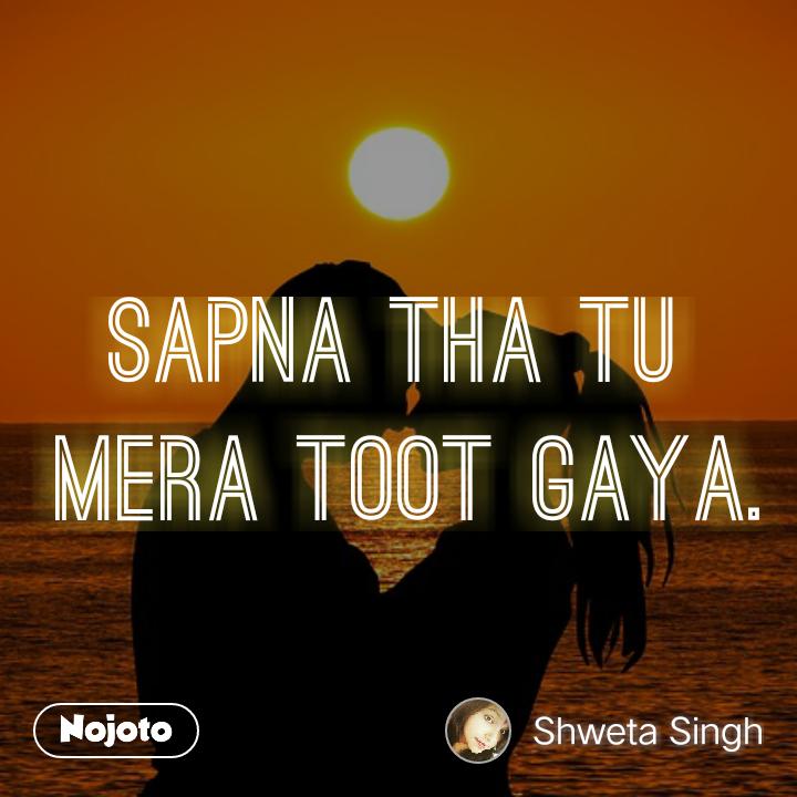 Toot gaya. #6words #nojoto #nojotohindi #nojotowriter #poetry.