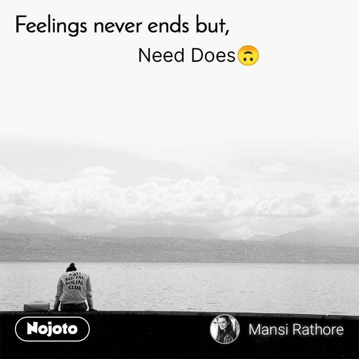 Feelings never ends but, Need Does🙃