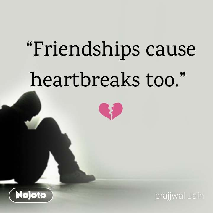 """Friendships Cause Heartbreaks Too"""" 💔 Quotes Shayari Story Poem Best Download Sad Quotes On Friendship Photos Download"""