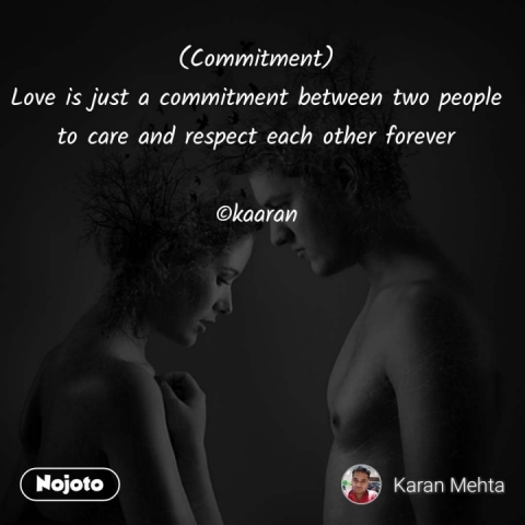 (Commitment) Love is just a commitment between two people to care and respect each other forever  ©kaaran