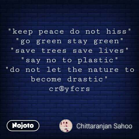 """""""keep peace do not hiss"""" """"go green stay green"""" """"save trees save lives"""" """"say no to plastic"""" """"do not let the nature to become drastic"""" cr®yfcrs   #NojotoQuote"""