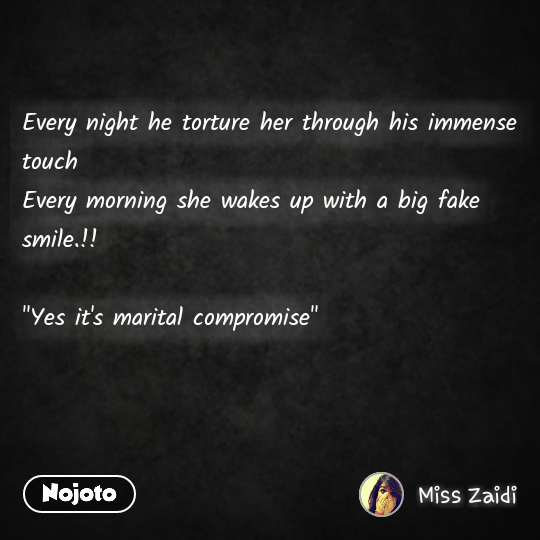 "Every night he torture her through his immense touch  Every morning she wakes up with a big fake smile.!!  ""Yes it's marital compromise"""