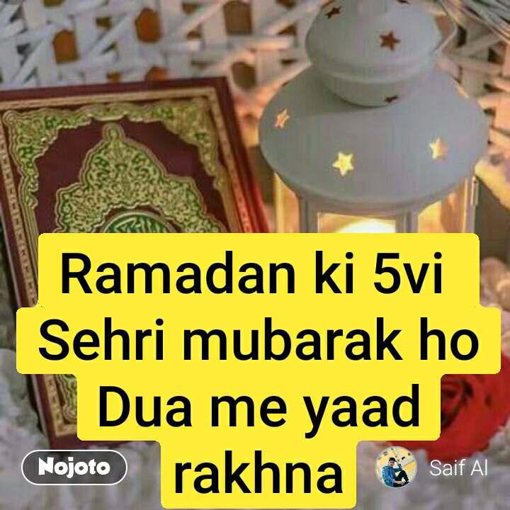 Ramadan ki 5vi  Sehri mubarak ho Dua me yaad rakhna