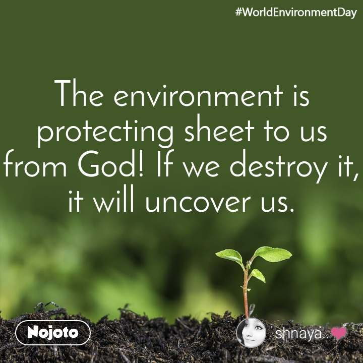 #WorldEnvironmentDay The environment is protecting sheet to us from God! If we destroy it, it will uncover us.