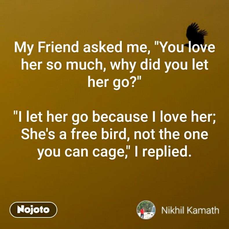 My Friend Asked Me You Love Her So Much Why Did You Let Her Go
