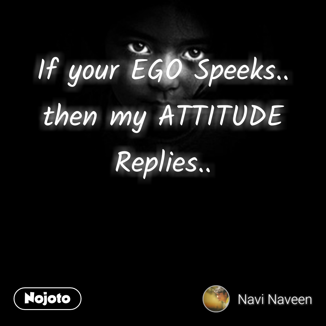 If Your Ego Speeks Then My Attitude Replies Quotes Shayari