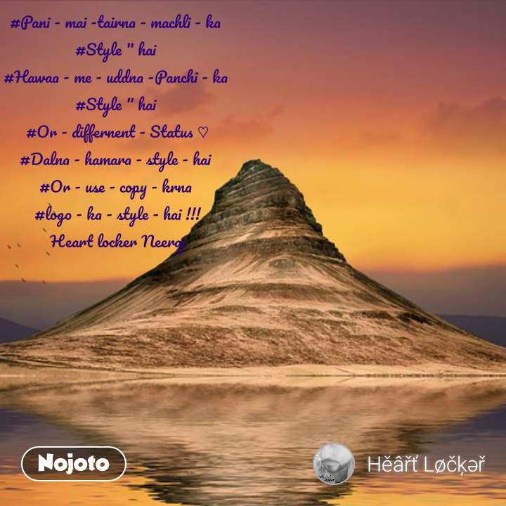 "#Pani - mai -tairna - machli - ka  #Style "" hai  #Hawaa - me - uddna -Panchi - ka  #Style "" hai  #Or - differnent - Status ♡ #Dalna - hamara - style - hai  #Or - use - copy - krna  #logo - ka - style - hai !!! Heart locker Neeraj"