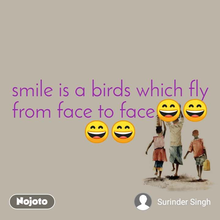 smile is a birds which fly from face to face😄😄😄😄