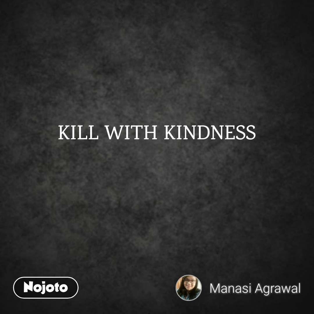 Kill With Kindness Quotes Shayari Story Poem Jokes Memes On N