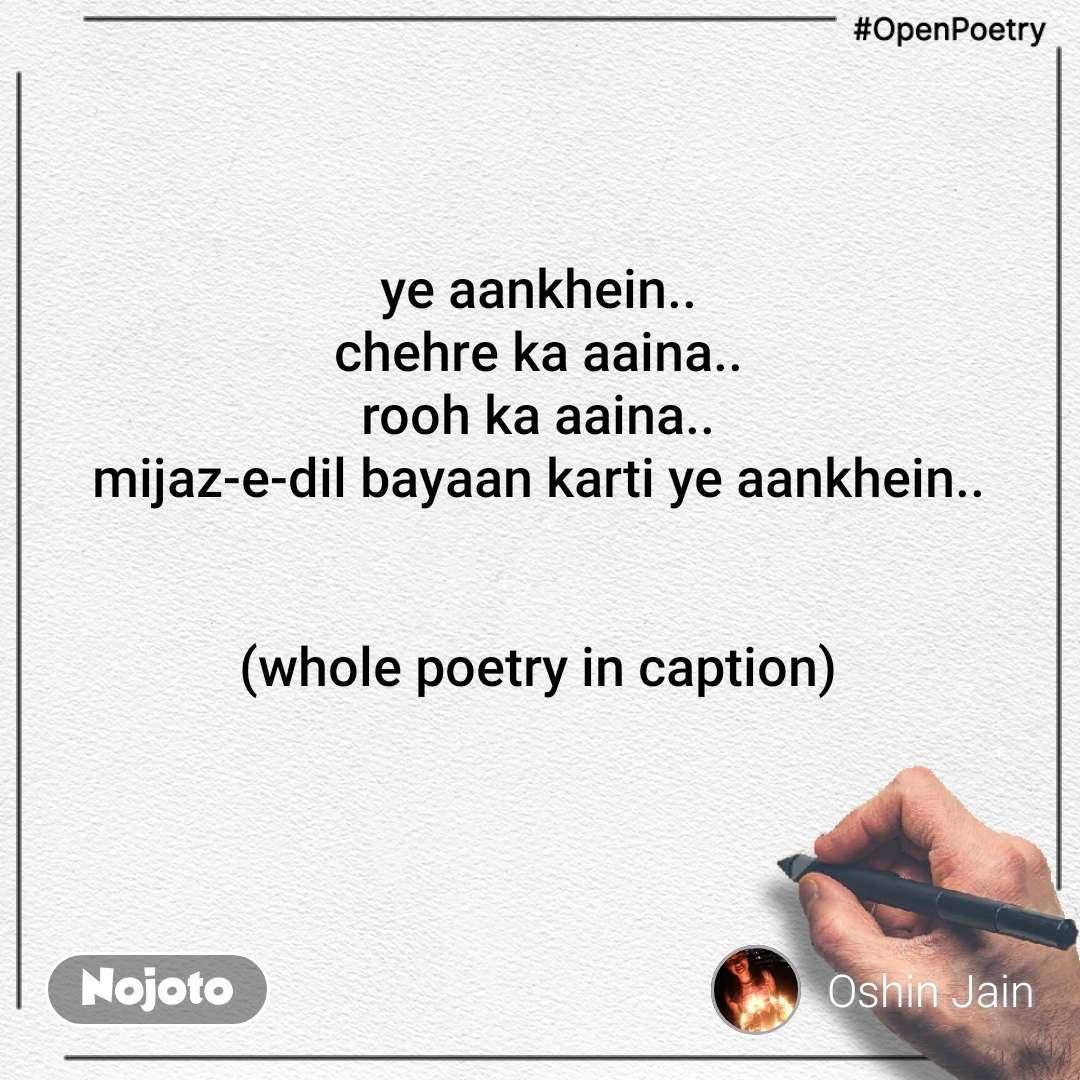 #OpenPoetry ye aankhein.. chehre ka aaina.. rooh ka aaina.. mijaz-e-dil bayaan karti ye aankhein..   (whole poetry in caption)