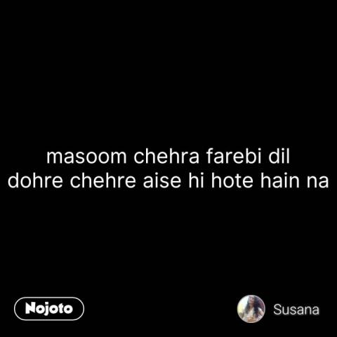masoom chehra farebi dil dohre chehre aise hi hote hain na #NojotoQuote
