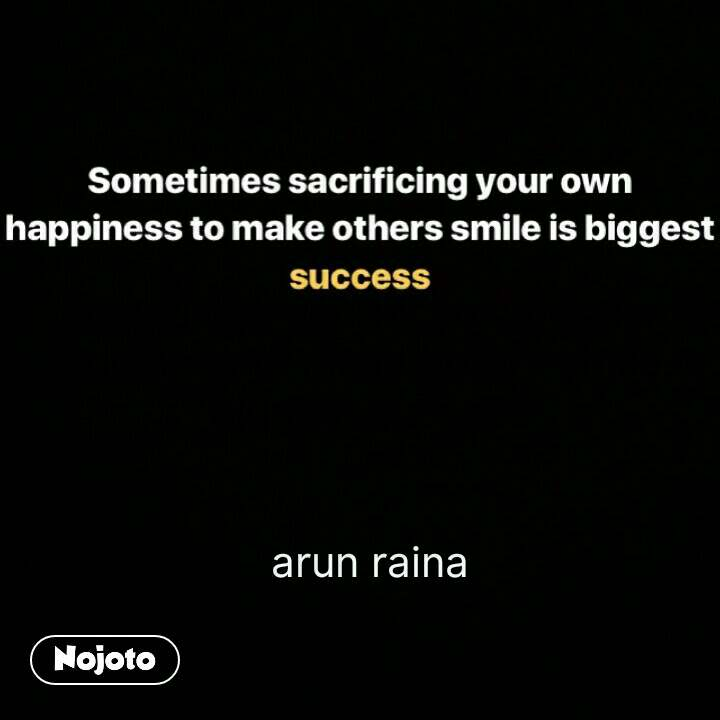 Sometimes Sacrificing Your Own Happiness To Make Others Smile Is B
