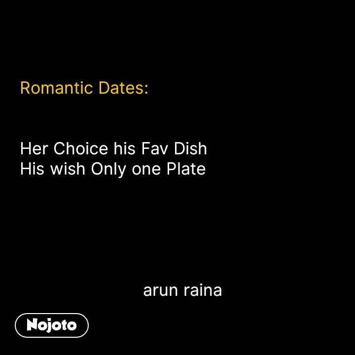 tuta dil quotes Romantic Dates:   Her Choice his Fav Dish His wish Only one Plate                               arun raina #NojotoQuote