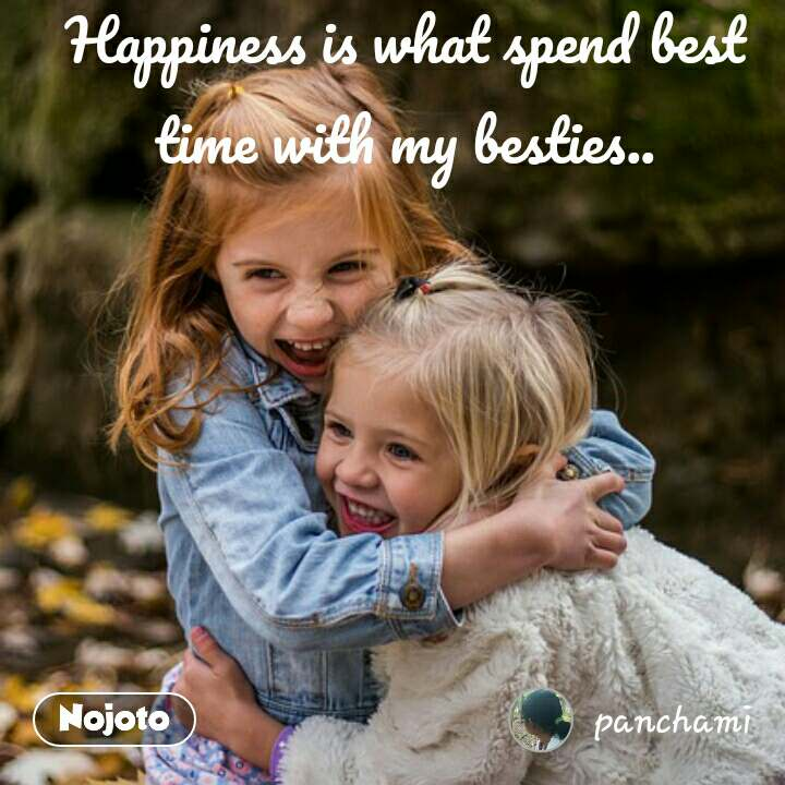 Happiness is what spend best time with my besties.. #NojotoQuote