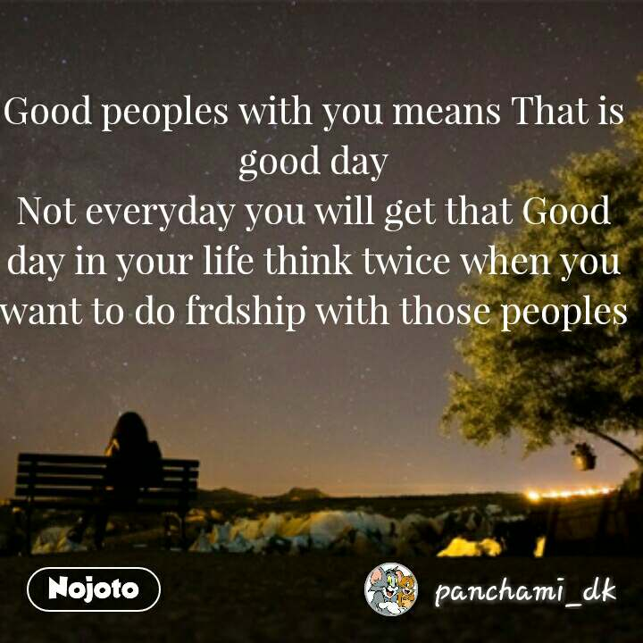 lonely quotes in hindi Good peoples with you means That is good day Not everyday you will get that Good day in your life think twice when you want to do frdship with those peoples  #NojotoQuote