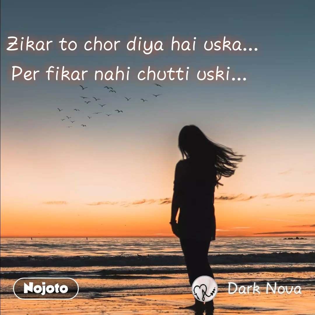 #OpenPoetry Zikar to chor diya hai uska... Per fikar nahi chutti uski...