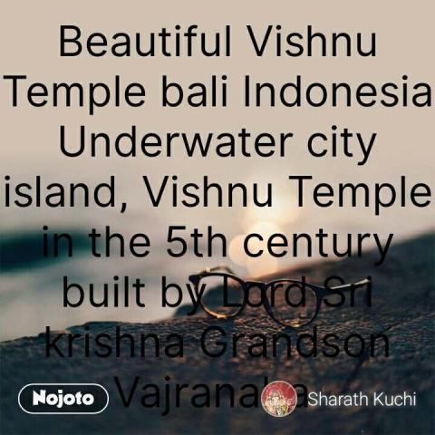 Beautiful Vishnu Temple bali Indonesia Underwater city island, Vishnu Temple in the 5th century built by Lord Sri krishna Grandson Vajranaba  #NojotoQuote