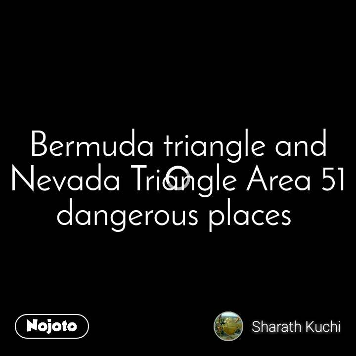 Bermuda triangle and Nevada Triangle Area 51 dangerous places
