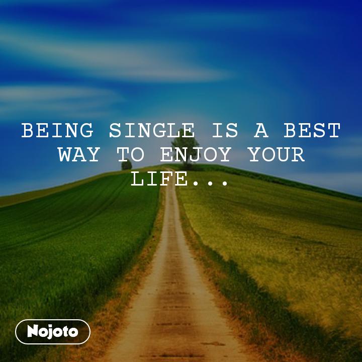 enjoy your single life