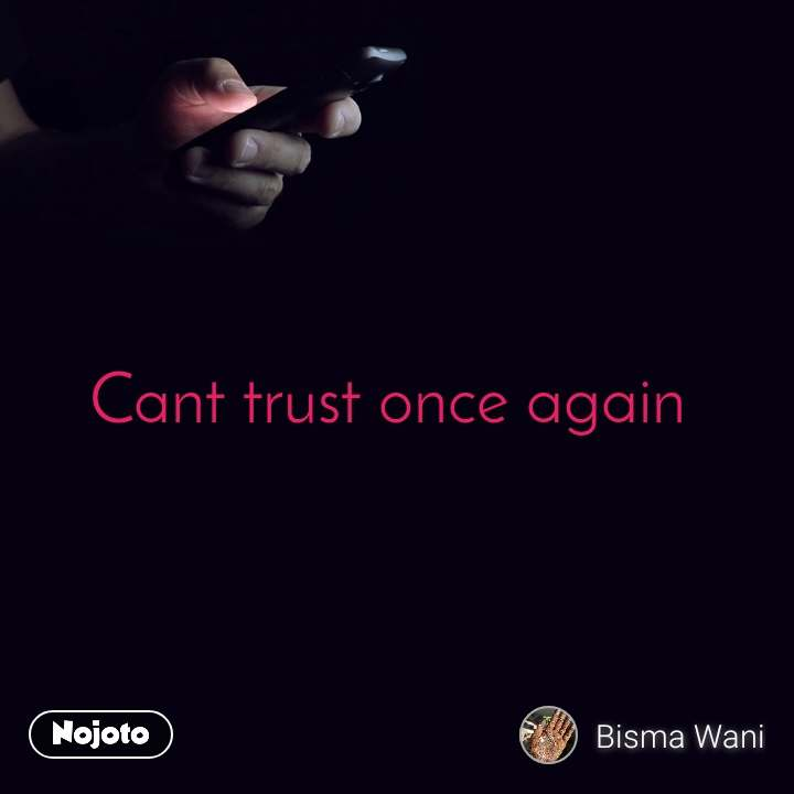 Cant trust once again
