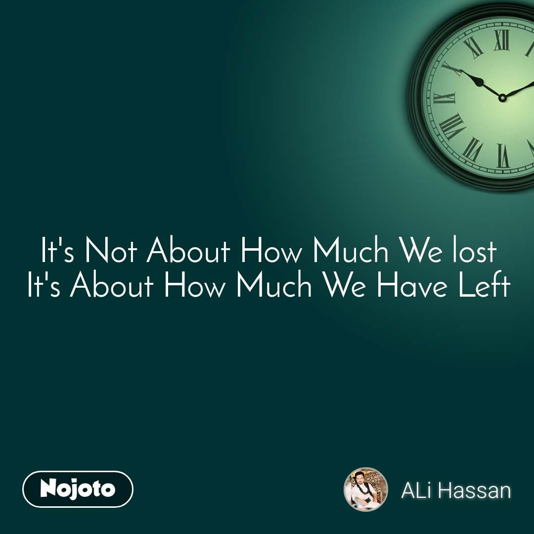 It's Not About How Much We lost It's About How Much We Have Left