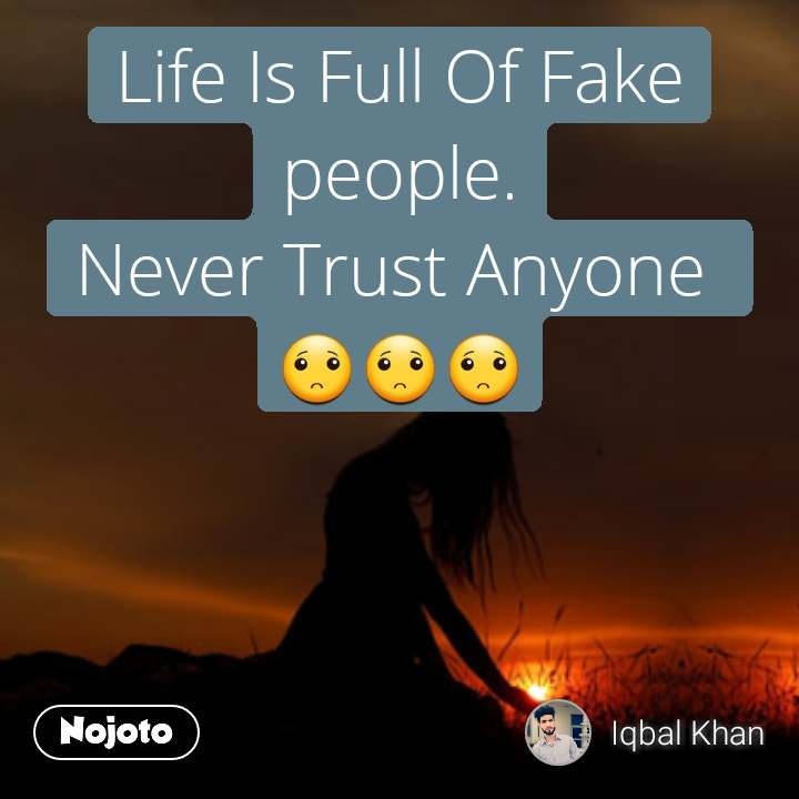 Life Is Full Of Fake People Never Trust Anyone Quotes