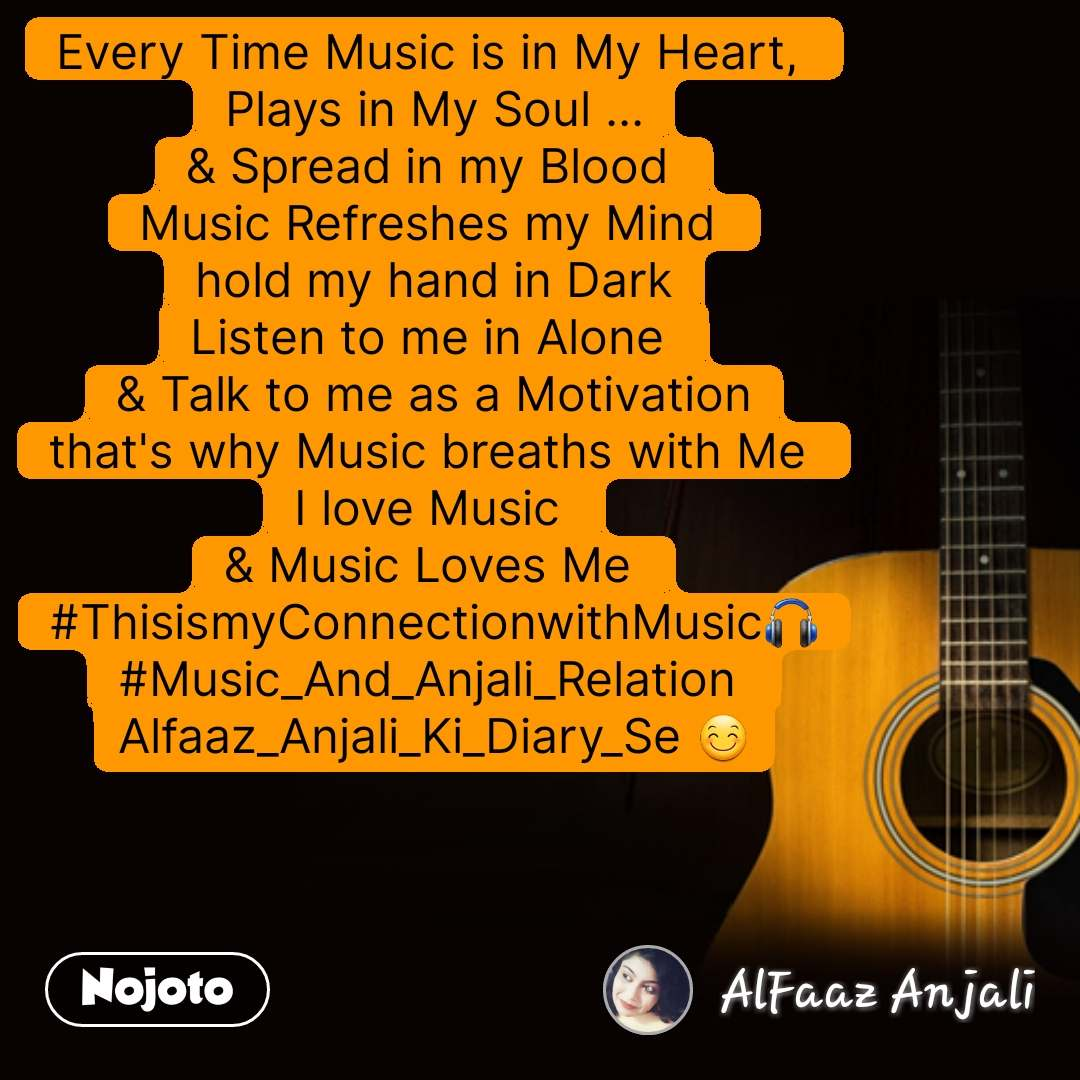 Every Time Music is in My Heart,  Plays in My Soul ... & Spread in my Blood  Music Refreshes my Mind  hold my hand in Dark Listen to me in Alone  & Talk to me as a Motivation that's why Music breaths with Me  I love Music  & Music Loves Me  #ThisismyConnectionwithMusic🎧 #Music_And_Anjali_Relation  Alfaaz_Anjali_Ki_Diary_Se 😊 #NojotoQuote