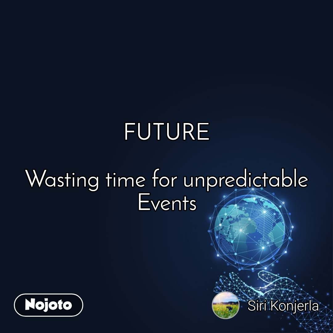FUTURE  Wasting time for unpredictable Events