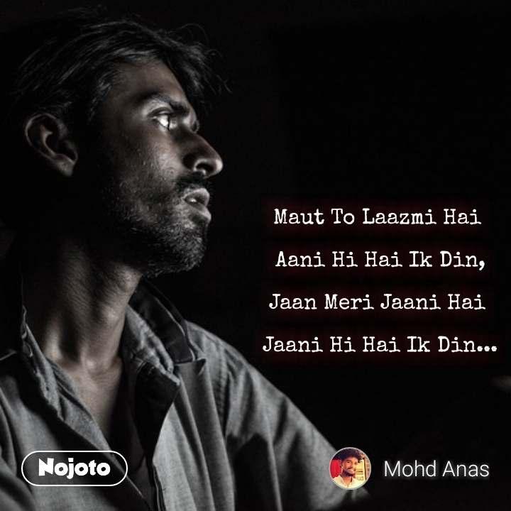 Maut To Laazmi Hai   Aani Hi Hai Ik Din,  Jaan Meri Jaani Hai   Jaani Hi Hai Ik Din...