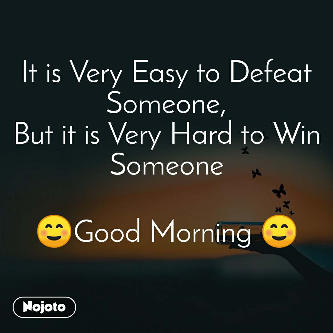It is Very Easy to Defeat Someone, But it is Very Hard to Win Someone  ☺️Good Morning ☺️