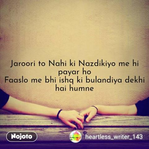 Jaroori to Nahi ki Nazdikiyo me hi payar ho Faaslo me bhi ishq ki bulandiya dekhi hai humne #NojotoQuote