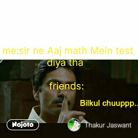 Nawazuddin quotes   me:sir ne Aaj math Mein test diya tha   friends: #NojotoQuote