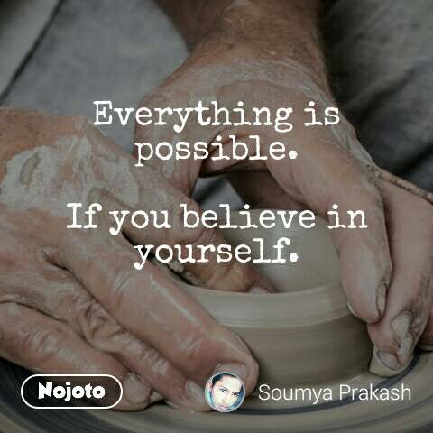 Everything is possible.  If you believe in yourself.
