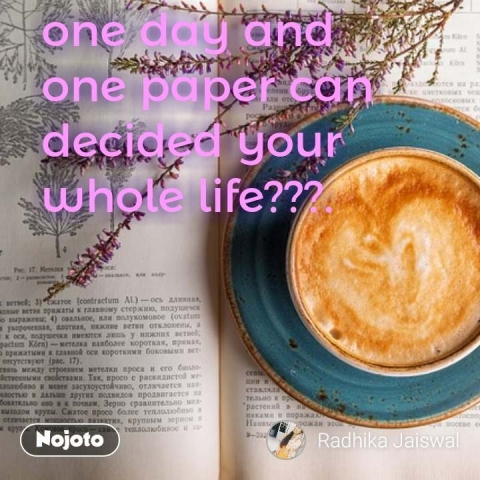 one day and one paper can decided your whole life???. #NojotoQuote