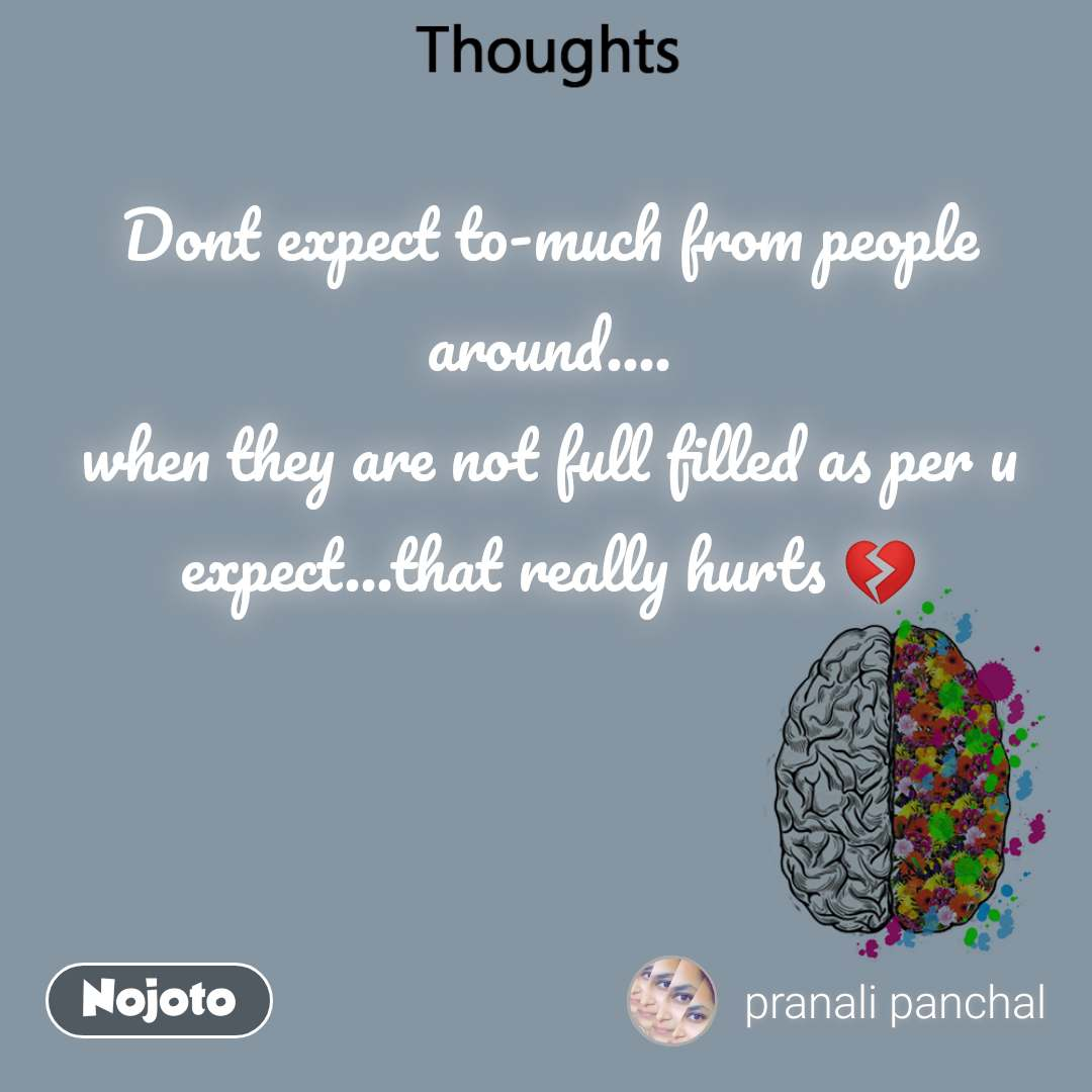 Thoughts Dont expect to-much from people around.... when they are not full filled as per u expect...that really hurts 💔