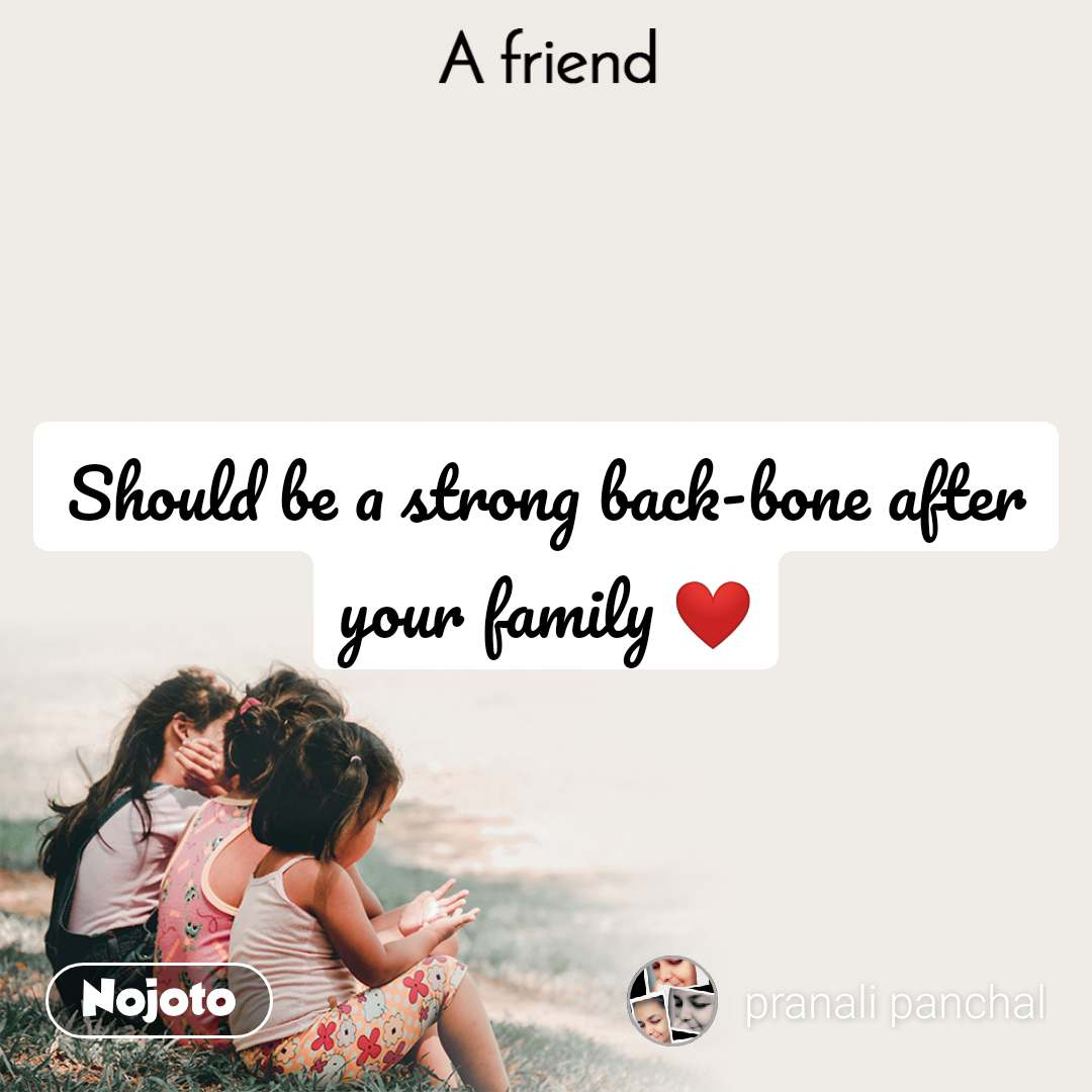 A Friend Should be a strong back-bone after your family ❤