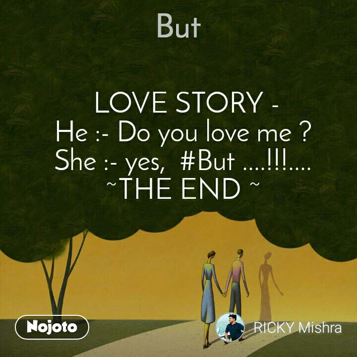 But  LOVE STORY - He :- Do you love me ? She :- yes,  #But ....!!!.... ~THE END ~