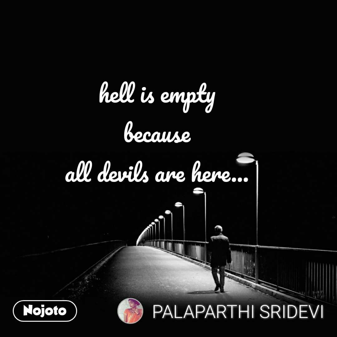 hell is empty because all devils are here...