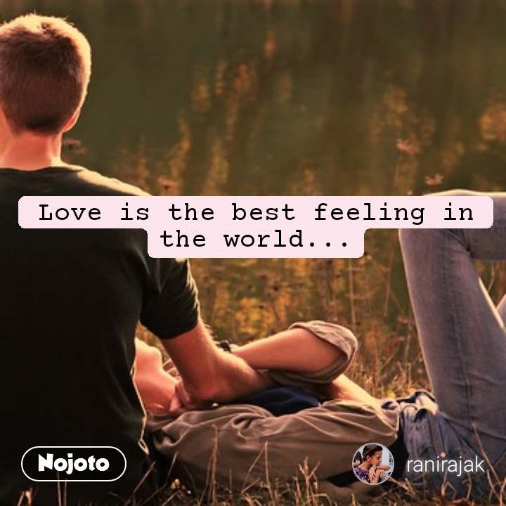 Love Is The Best Feeling In The World Nojotoquotetujhseishqlaz