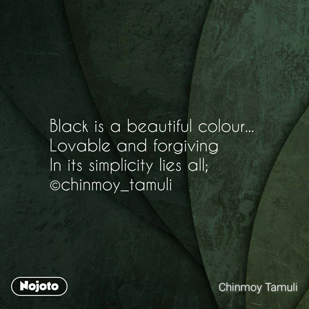 Black is a beautiful colour... Lovable and forgiving In its simplicity lies all; ©chinmoy_tamuli
