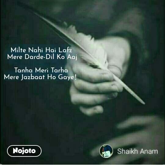 Milte Nahi Hai Lafz  Mere Darde-Dil Ko Aaj  Tanha Meri Tarha  Mere Jazbaat Ho Gaye! #NojotoQuote