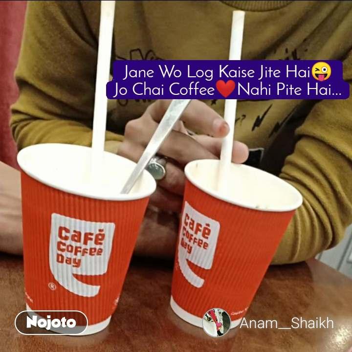 Jane Wo Log Kaise Jite Hai😜 Jo Chai Coffee❤️Nahi Pite Hai...